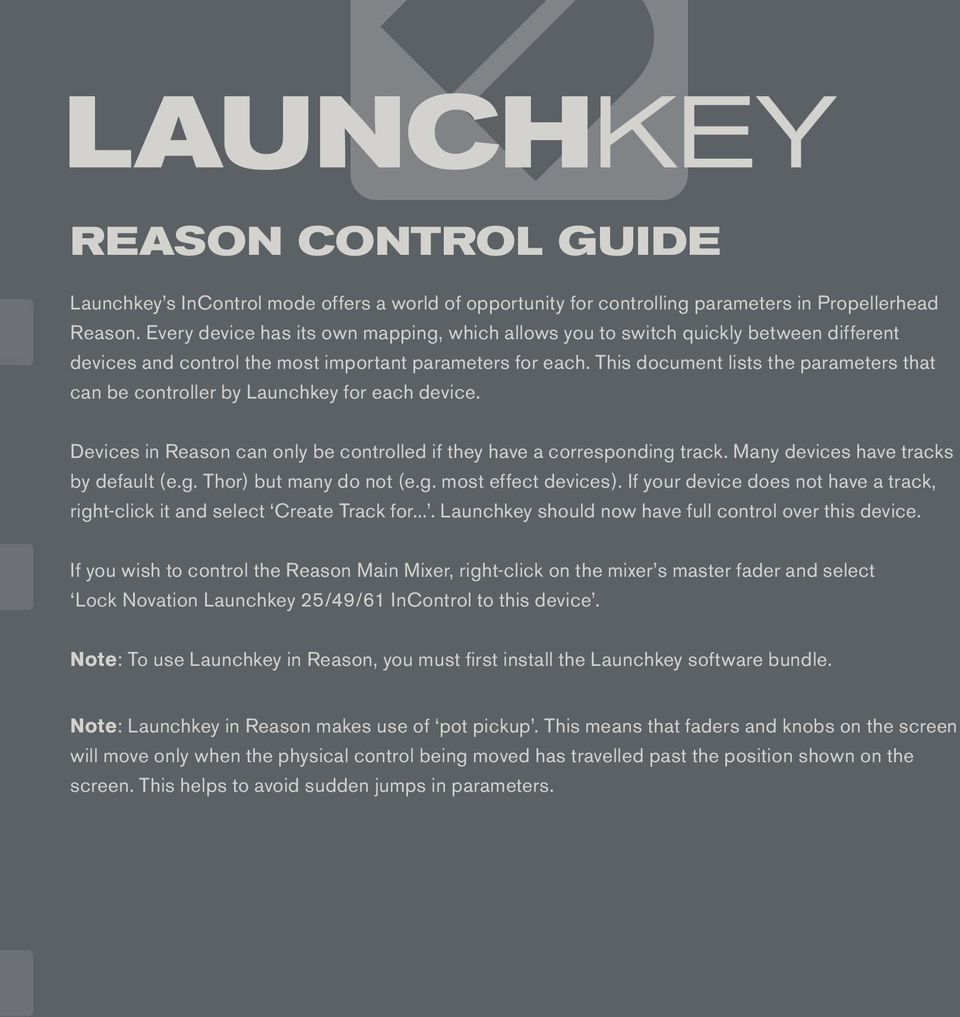 This document lists the parameters that can be controller by Launchkey for each device. Devices in Reason can only be controlled if they have a corresponding track.