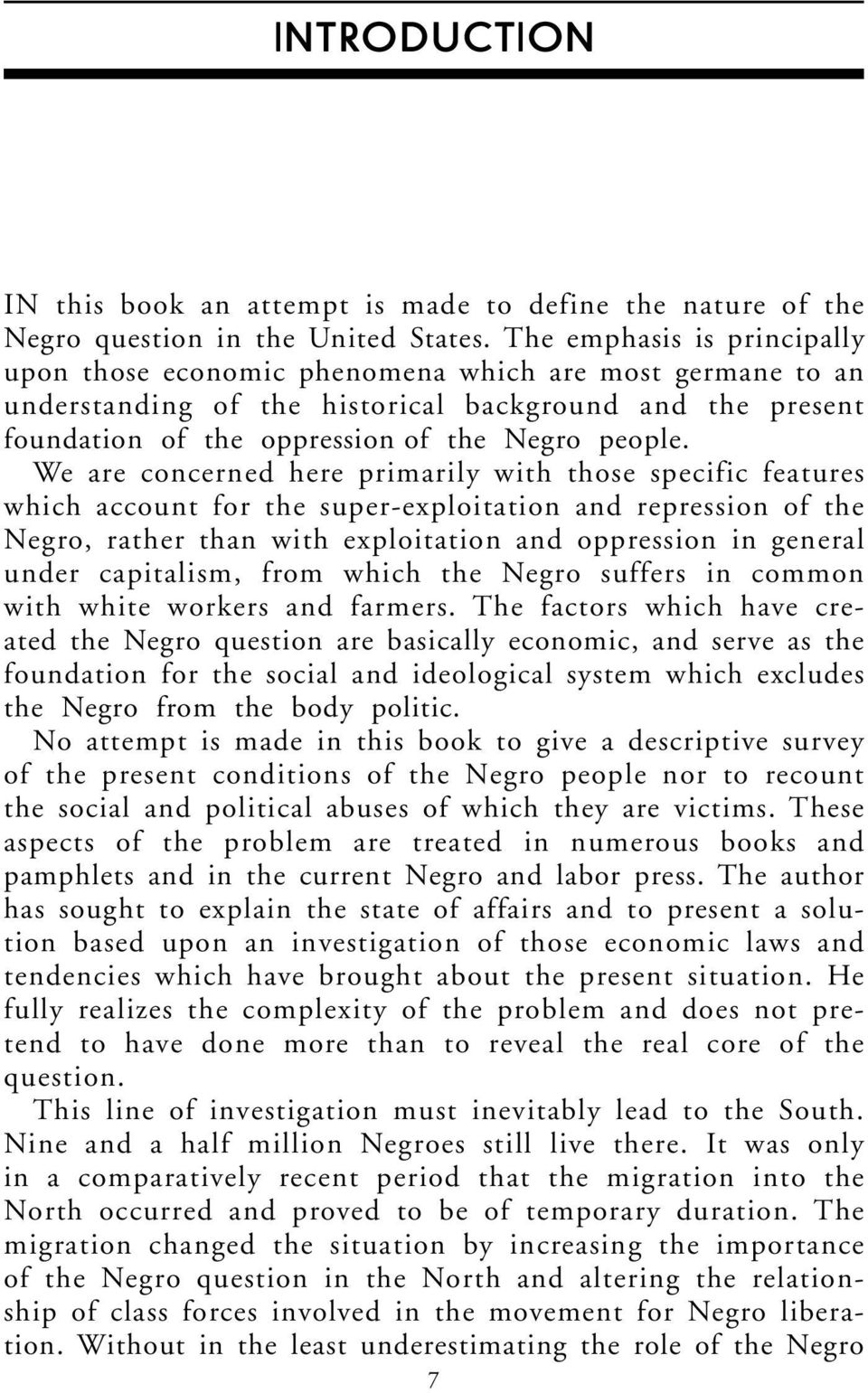 We are concerned here primarily with those specific features which account for the super-exploitation and repression of the Negro, rather than with exploitation and oppression in general under