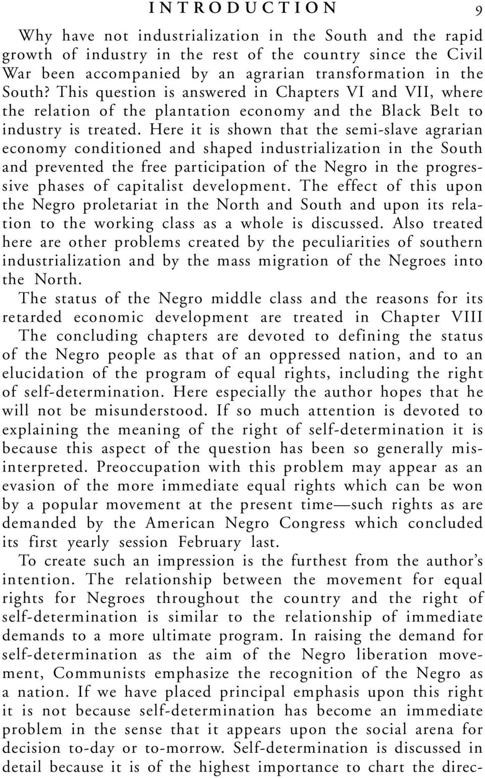 Here it is shown that the semi-slave agrarian economy conditioned and shaped industrialization in the South and prevented the free participation of the Negro in the progressive phases of capitalist