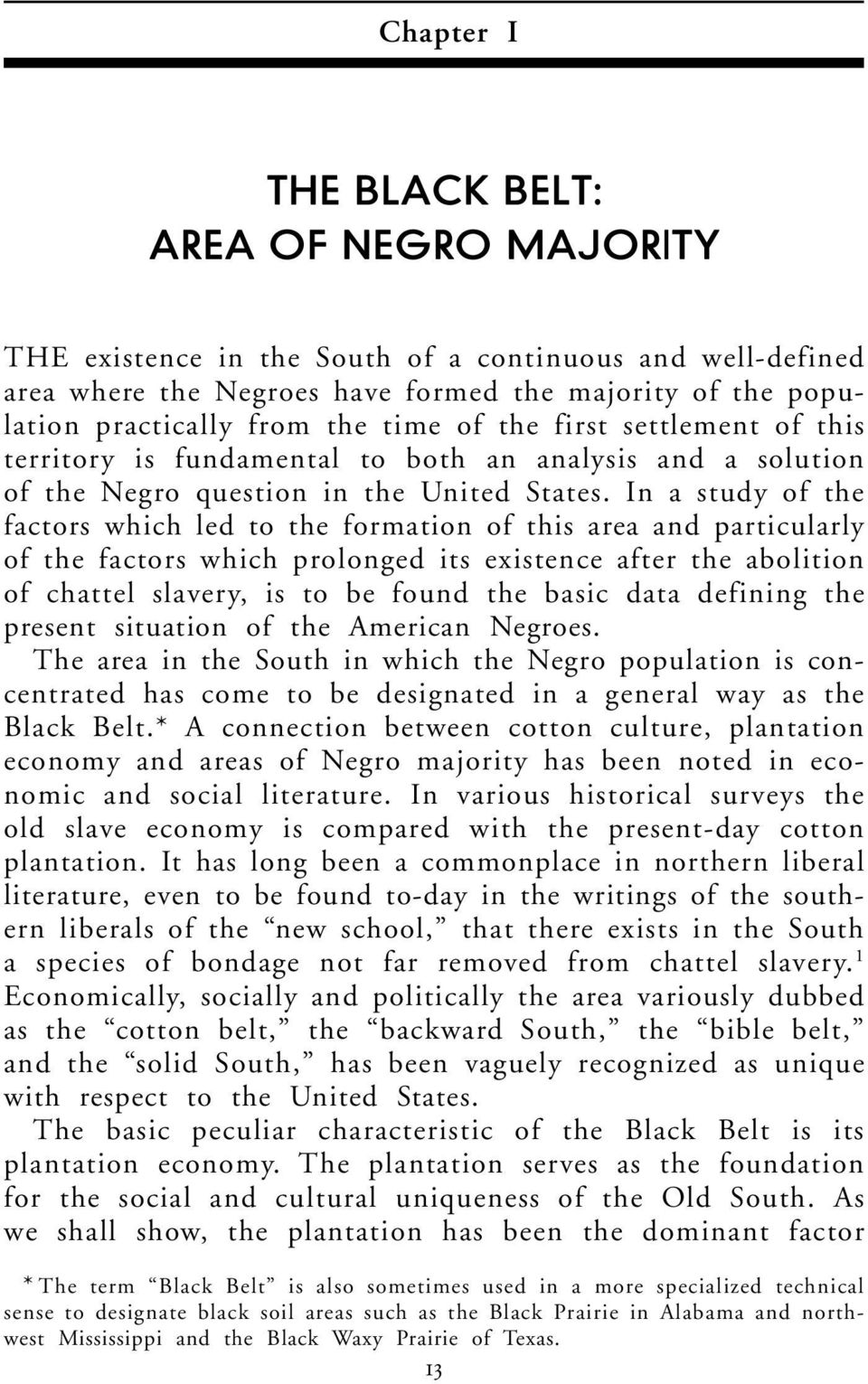 In a study of the factors which led to the formation of this area and particularly of the factors which prolonged its existence after the abolition of chattel slavery, is to be found the basic data