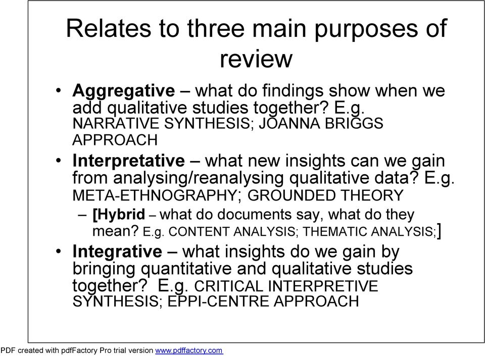 Interpretative what new insights can we gain from analysing/reanalysing qualitative data? E.g. META-ETHNOGRAPHY; GROUNDED THEORY [Hybrid what do documents say, what do they mean?