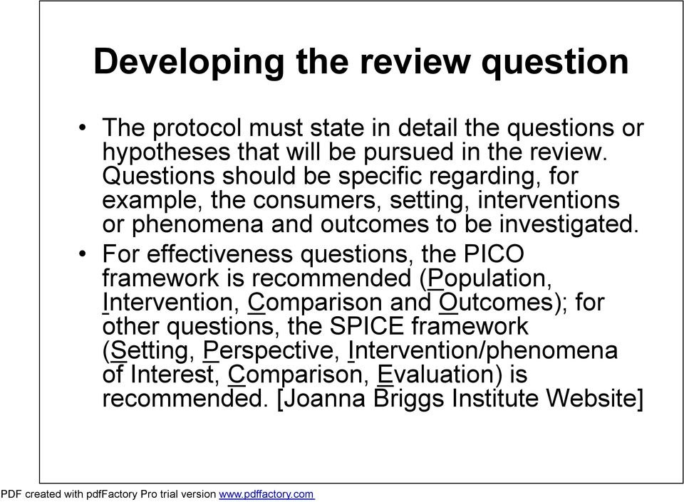 For effectiveness questions, the PICO framework is recommended (Population, Intervention, Comparison and Outcomes); for other questions,