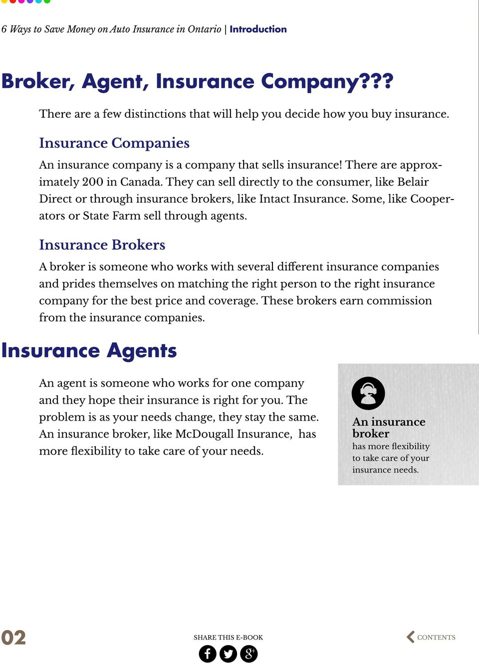 They can sell directly to the consumer, like Belair Direct or through insurance brokers, like Intact Insurance. Some, like Cooperators or State Farm sell through agents.