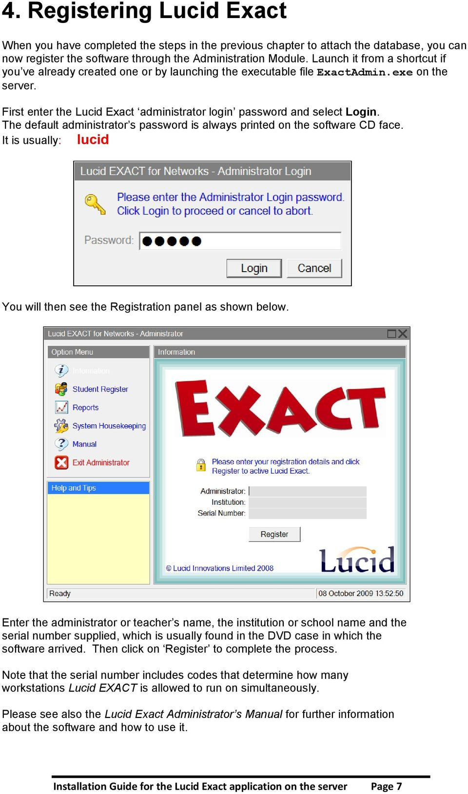 The default administrator s password is always printed on the software CD face. It is usually: lucid You will then see the Registration panel as shown below.