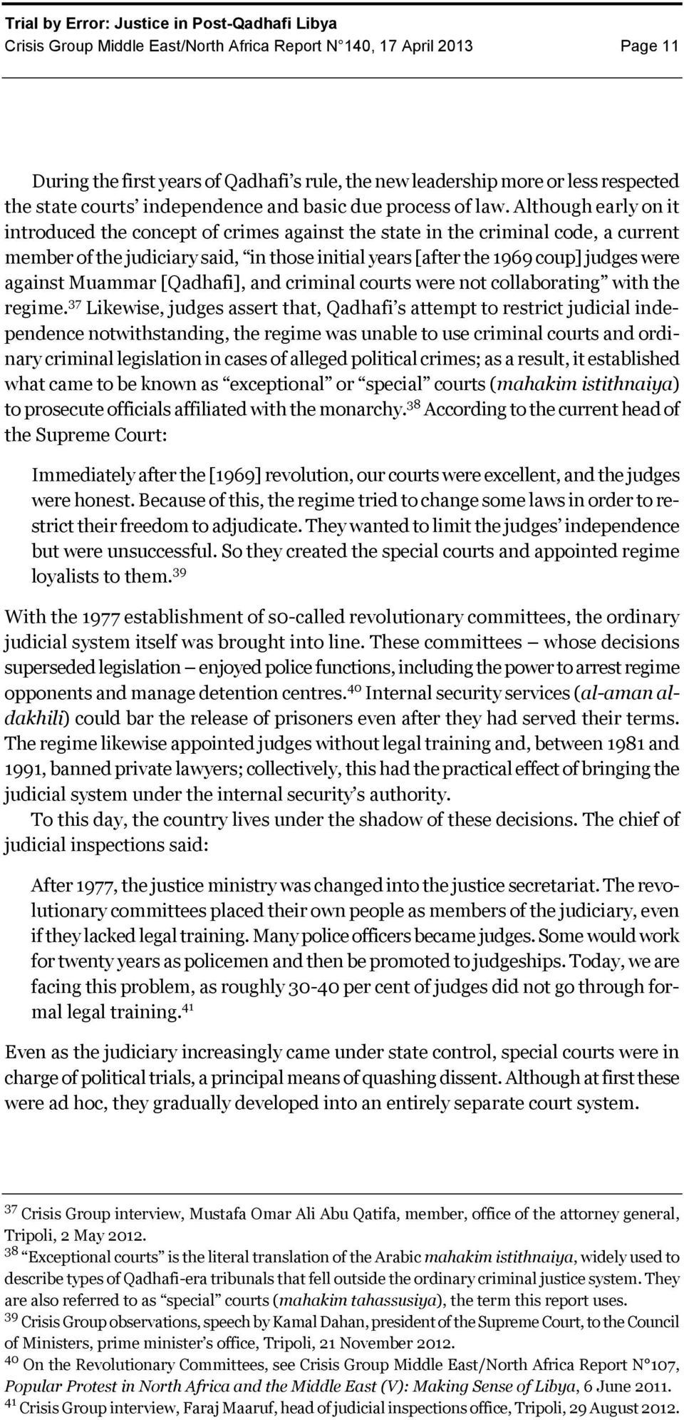 Although early on it introduced the concept of crimes against the state in the criminal code, a current member of the judiciary said, in those initial years [after the 1969 coup] judges were against