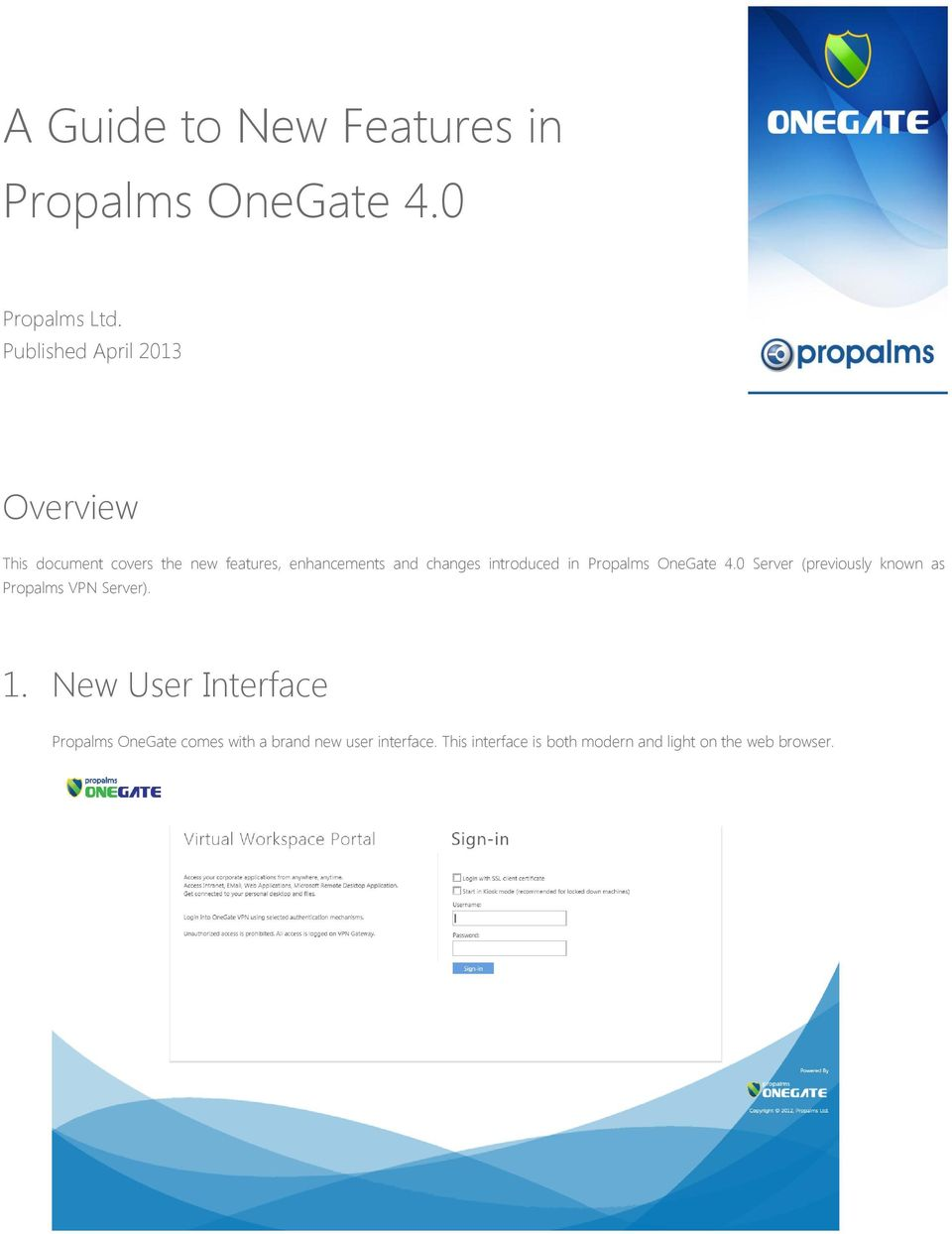 introduced in Propalms OneGate 4.0 Server (previously known as Propalms VPN Server). 1.
