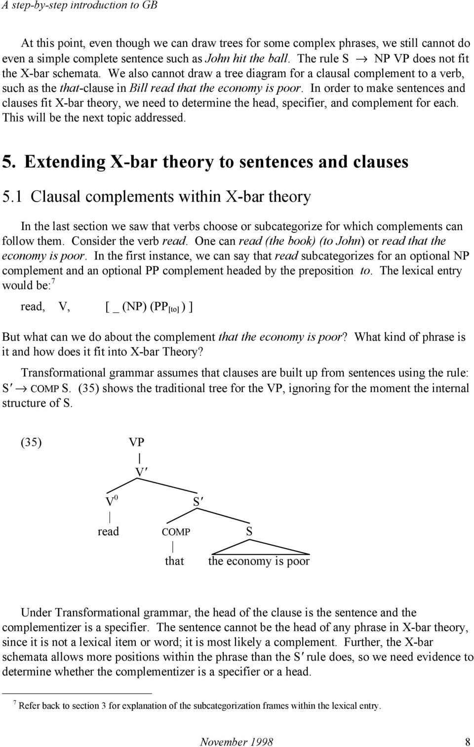 In order to make sentences and clauses fit X-bar theory, we need to determine the head, specifier, and complement for each. This will be the next topic addressed. 5.
