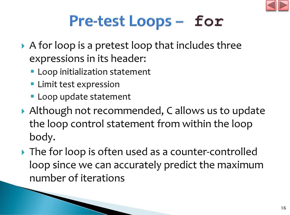 recommended, C allows us to update the loop control statement from within the loop body.