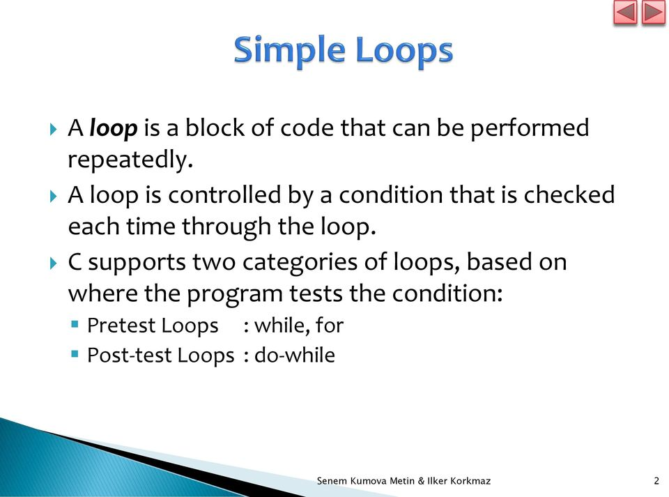 C supports two categories of loops, based on where the program tests the