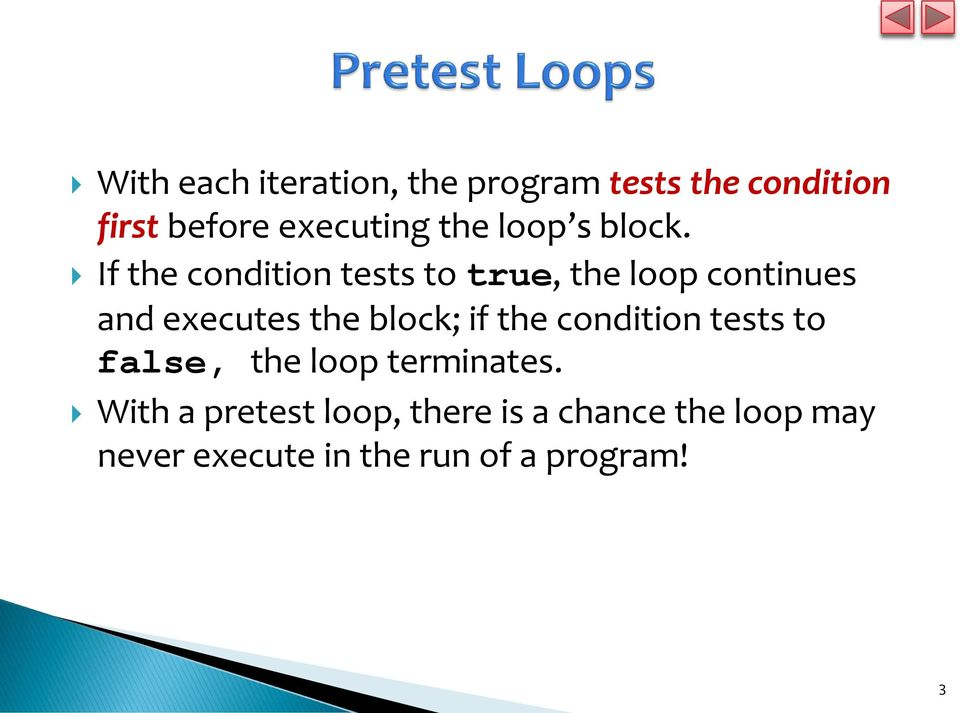 If the condition tests to true, the loop continues and executes the block; if