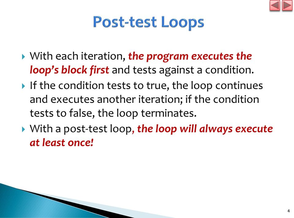 If the condition tests to true, the loop continues and executes another