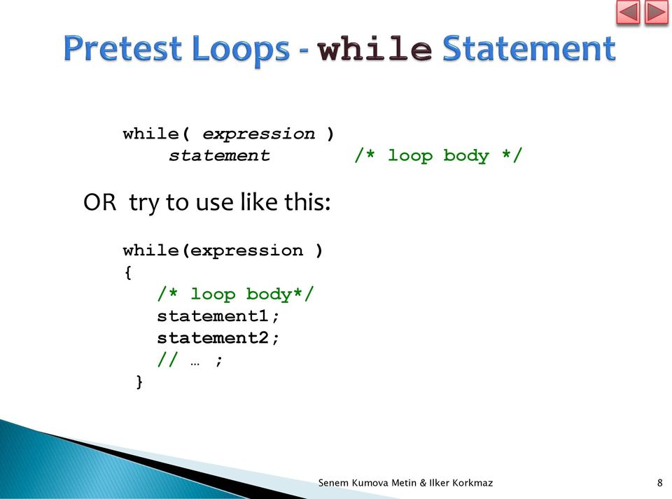 while(expression ) { /* loop body*/
