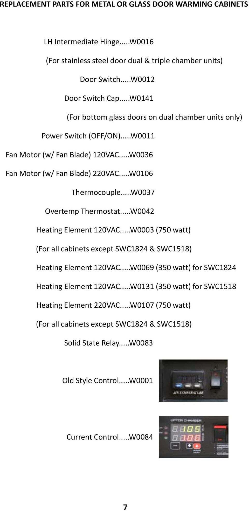 ..W0037 Overtemp Thermostat...W0042 Heating Element 120VAC...W0003 (750 watt) (For all cabinets except SWC1824 & SWC1518) Heating Element 120VAC.