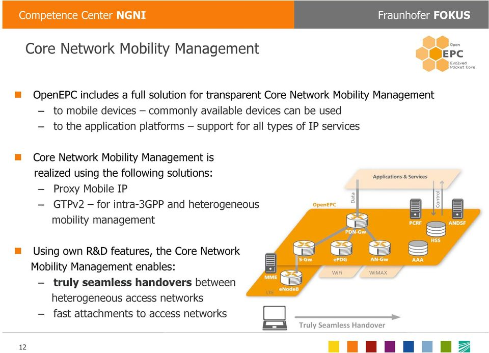 is realized using the following solutions: Proxy Mobile IP GTPv2 for intra-3gpp and heterogeneous mobility management Using own R&D