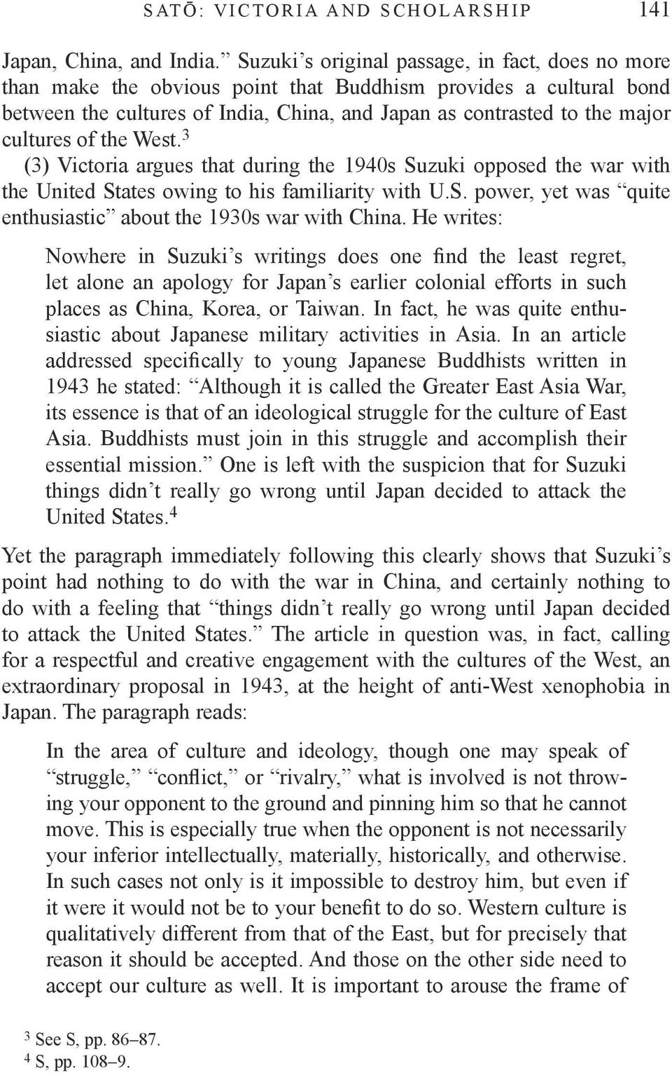 of the West. 3 (3) Victoria argues that during the 1940s Suzuki opposed the war with the United States owing to his familiarity with U.S. power, yet was quite enthusiastic about the 1930s war with China.