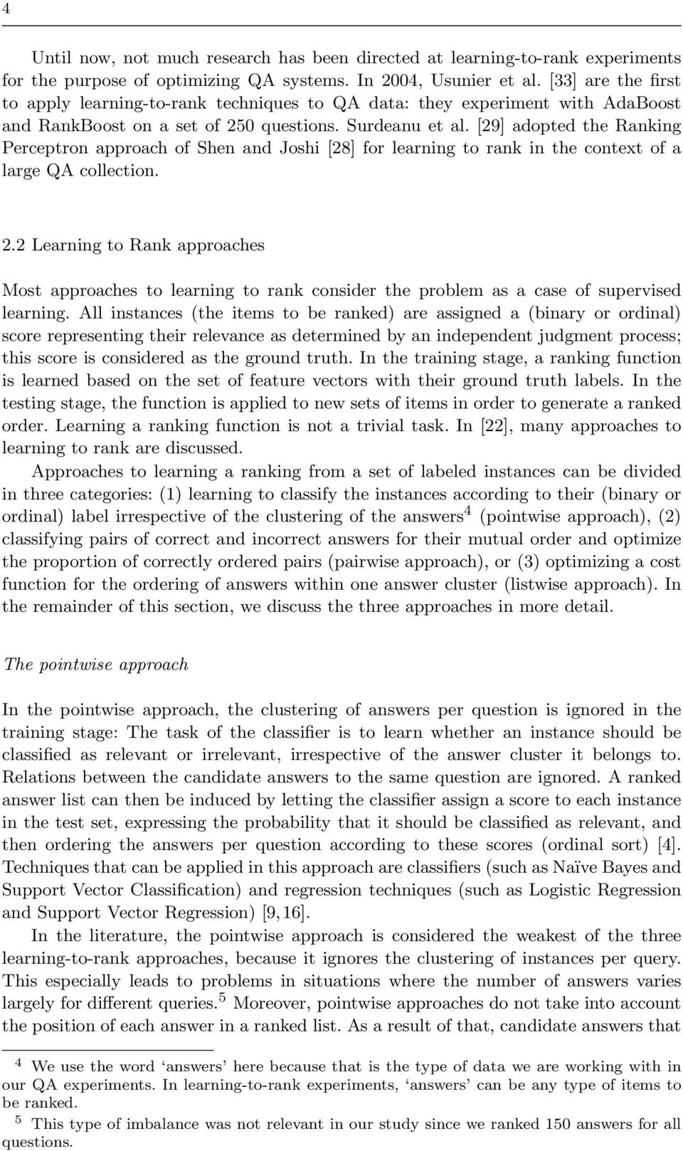 [29] adopted the Ranking Perceptron approach of Shen and Joshi [28] for learning to rank in the context of a large QA collection. 2.