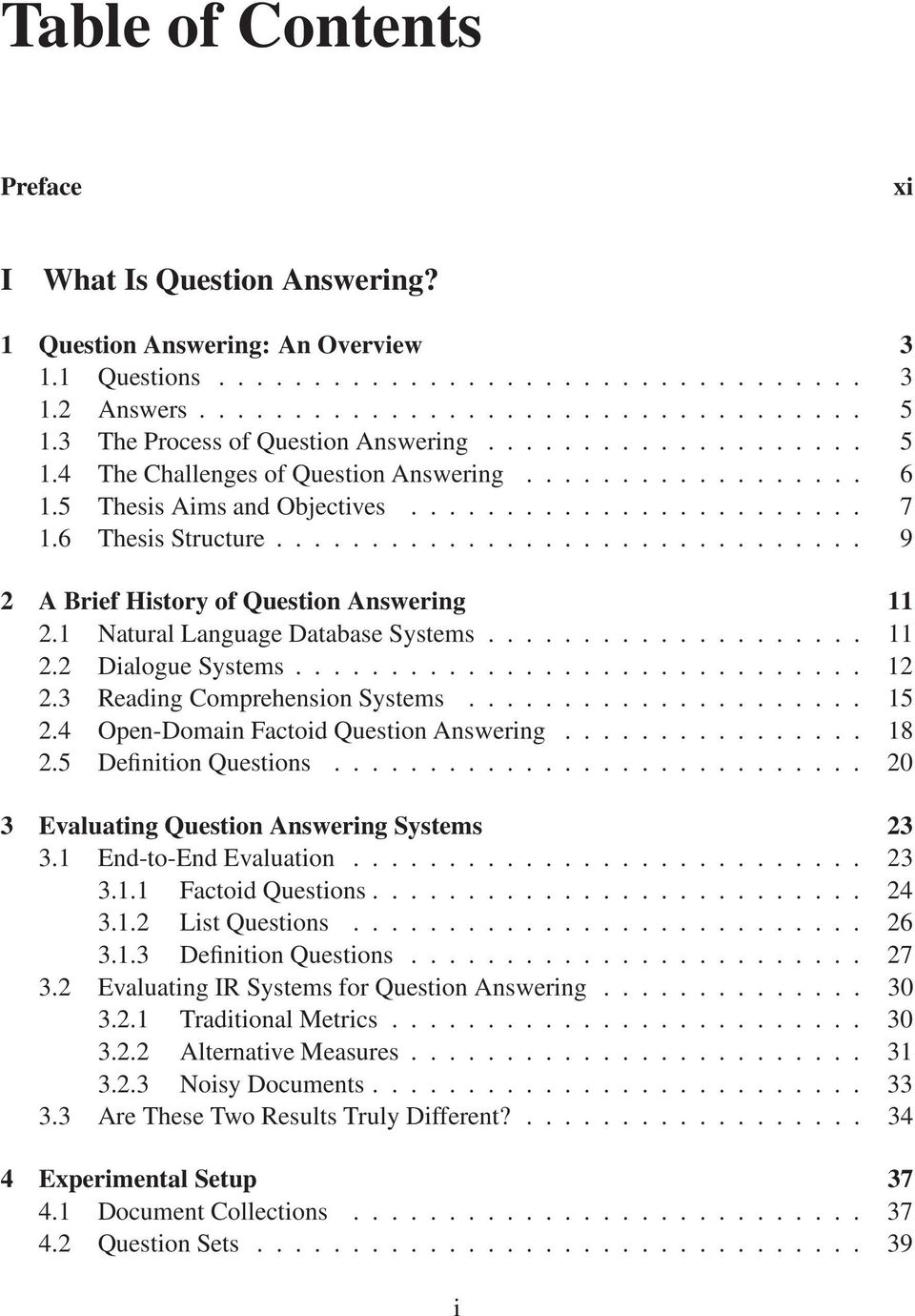 .............................. 9 2 A Brief History of Question Answering 11 2.1 Natural Language Database Systems.................... 11 2.2 Dialogue Systems.............................. 12 2.
