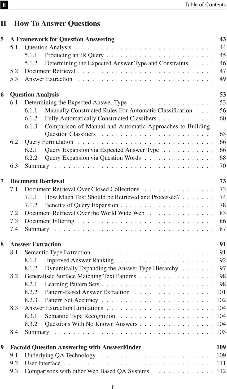 1 Determining the Expected Answer Type.................. 53 6.1.1 Manually Constructed Rules For Automatic Classification.... 56 6.1.2 Fully Automatically Constructed Classifiers............ 60 6.1.3 Comparison of Manual and Automatic Approaches to Building Question Classifiers.