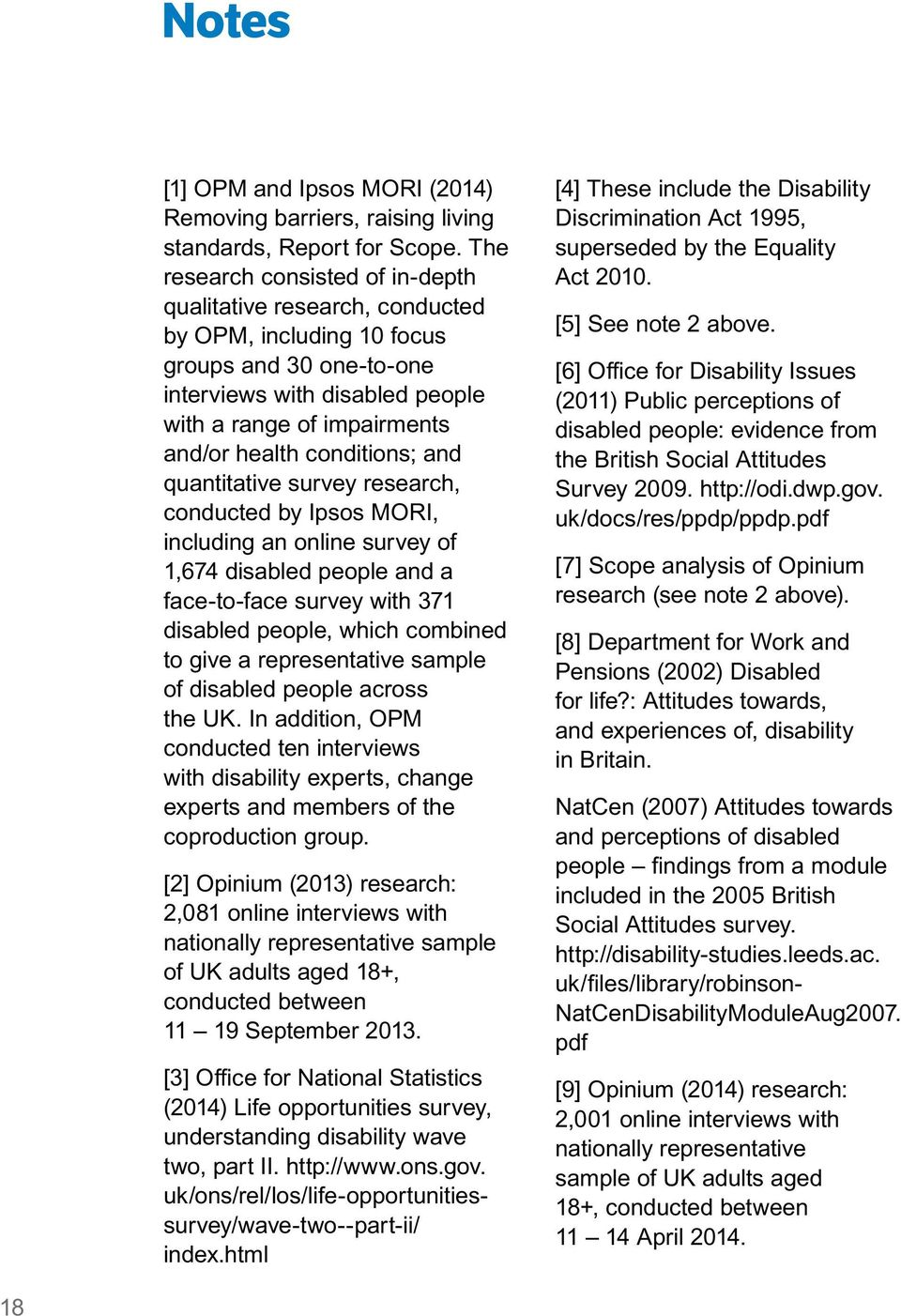 conditions; and quantitative survey research, conducted by Ipsos MORI, including an online survey of 1,674 disabled people and a face-to-face survey with 371 disabled people, which combined to give a