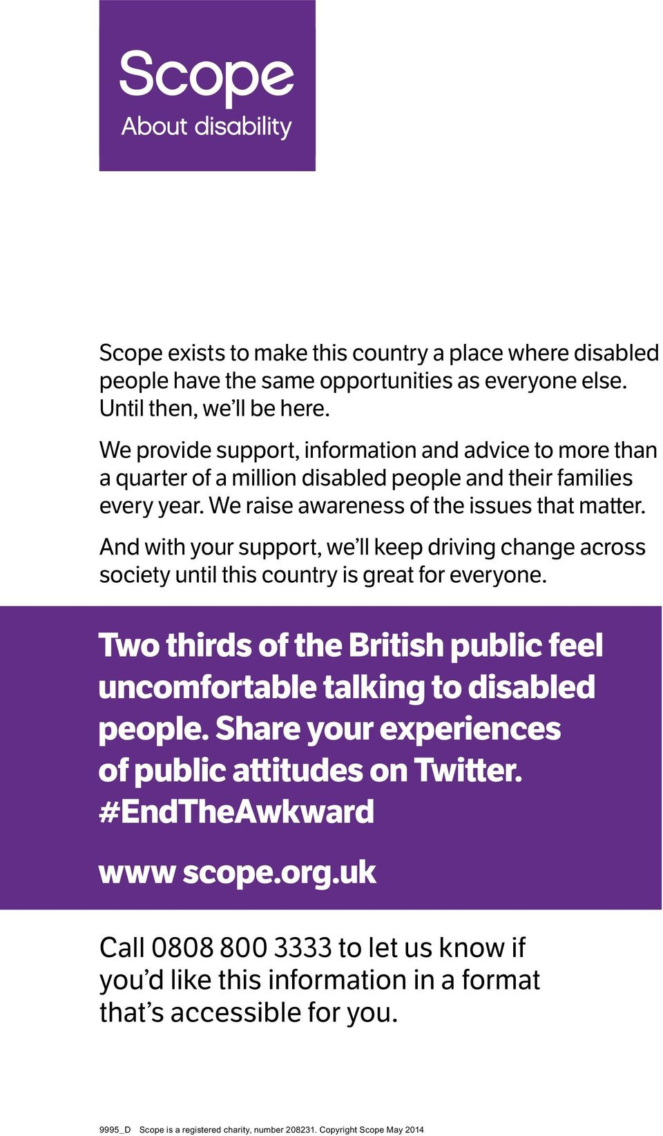 And with your support, we ll keep driving change across society until this country is great for everyone. Two thirds of the British public feel uncomfortable talking to disabled people.