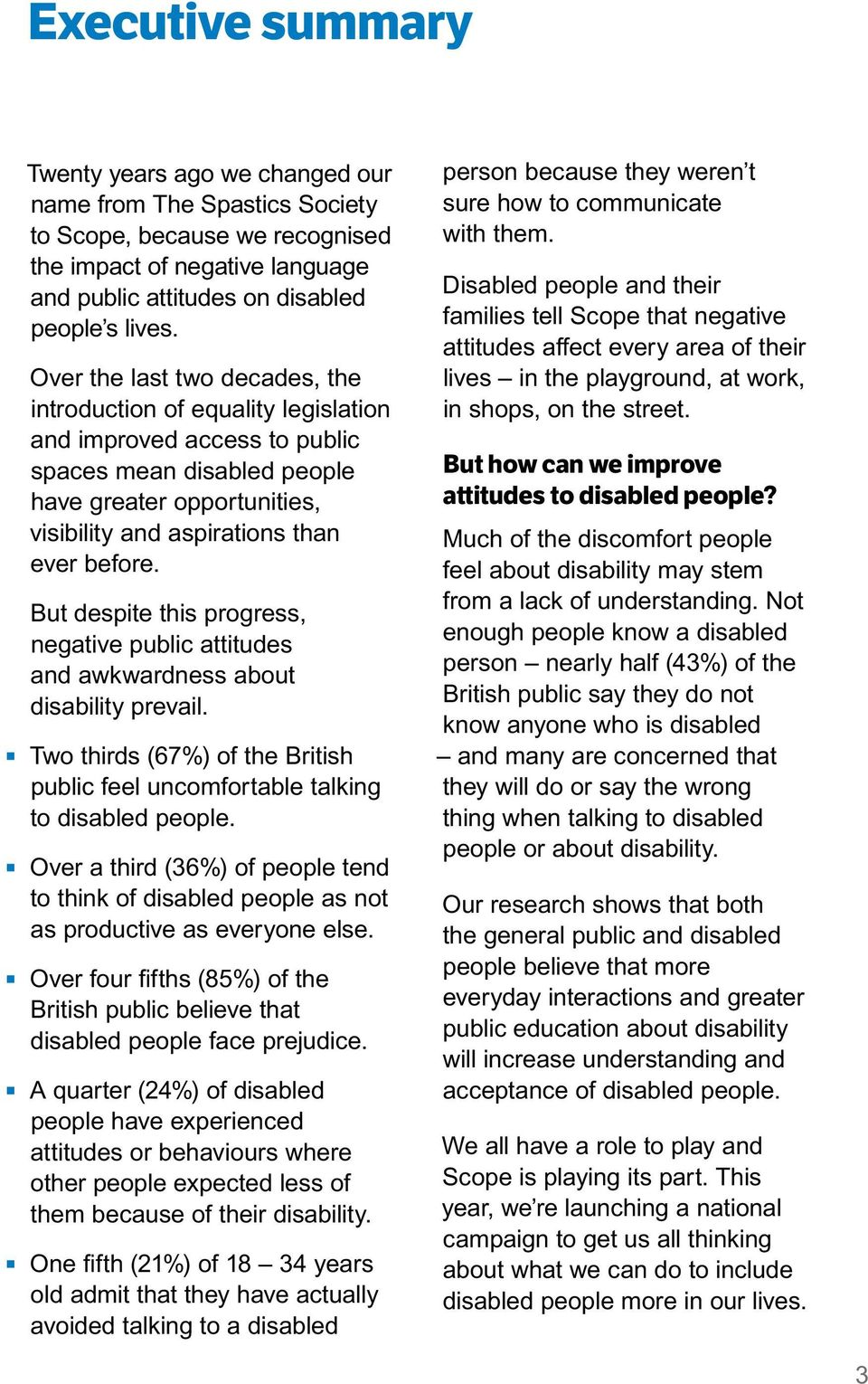 But despite this progress, negative public attitudes and awkwardness about disability prevail. Two thirds (67%) of the British public feel uncomfortable talking to disabled people.