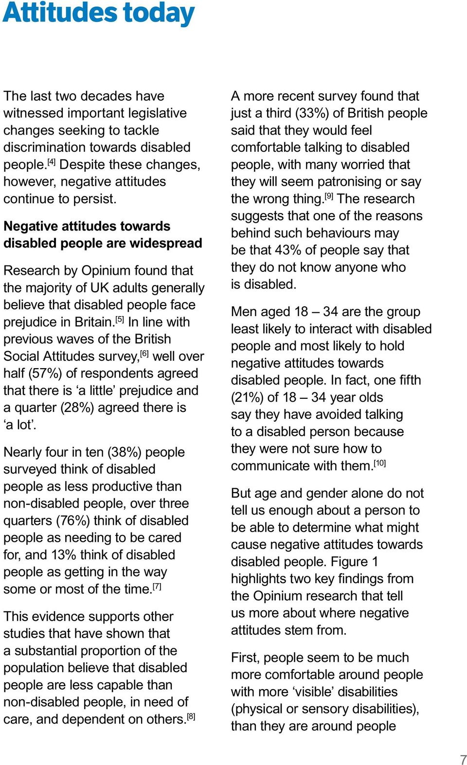 Negative attitudes towards disabled people are widespread Research by Opinium found that the majority of UK adults generally believe that disabled people face prejudice in Britain.