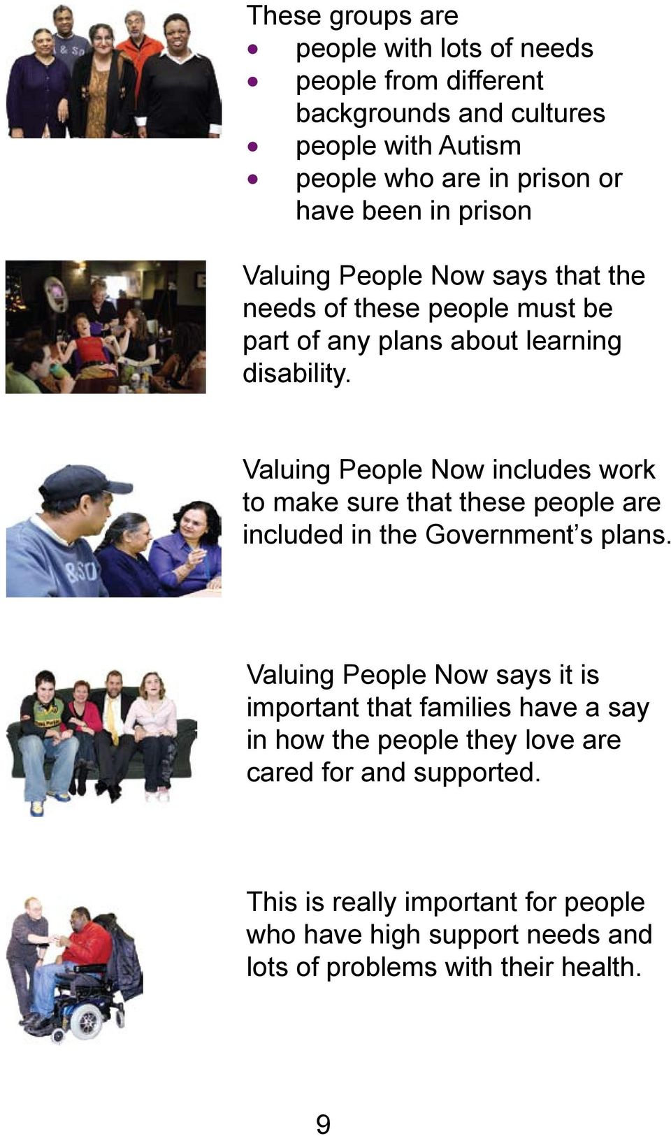Valuing People Now includes work to make sure that these people are included in the Government s plans.