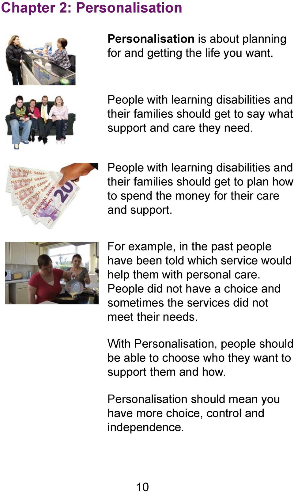 People with learning disabilities and their families should get to plan how to spend the money for their care and support.