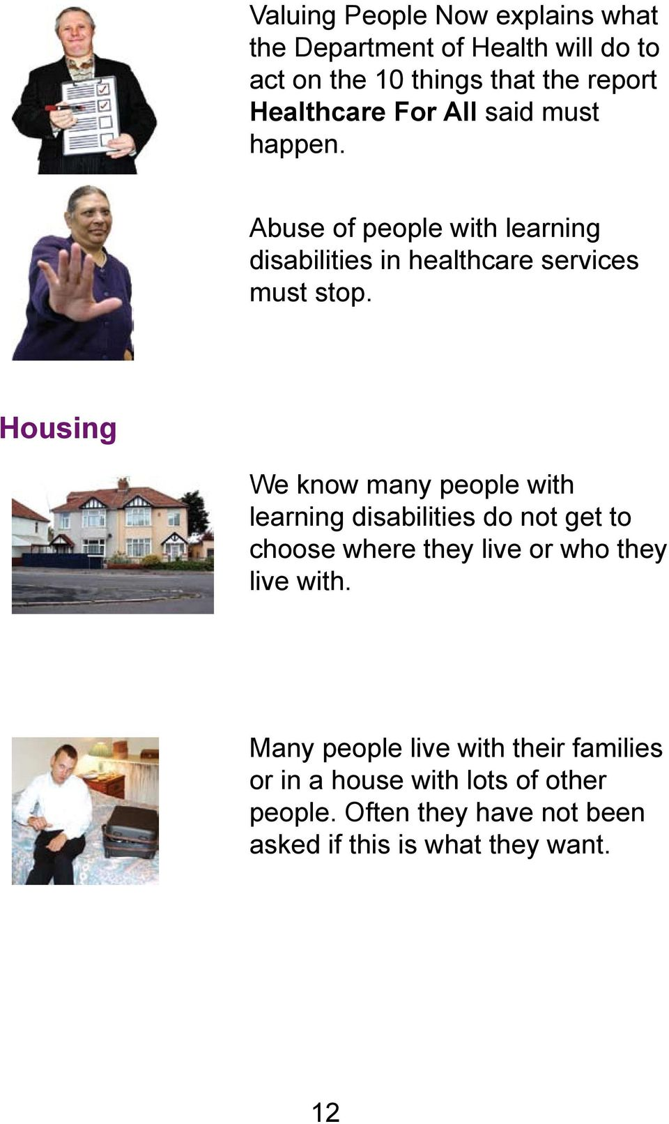 Housing We know many people with learning disabilities do not get to choose where they live or who they live with.