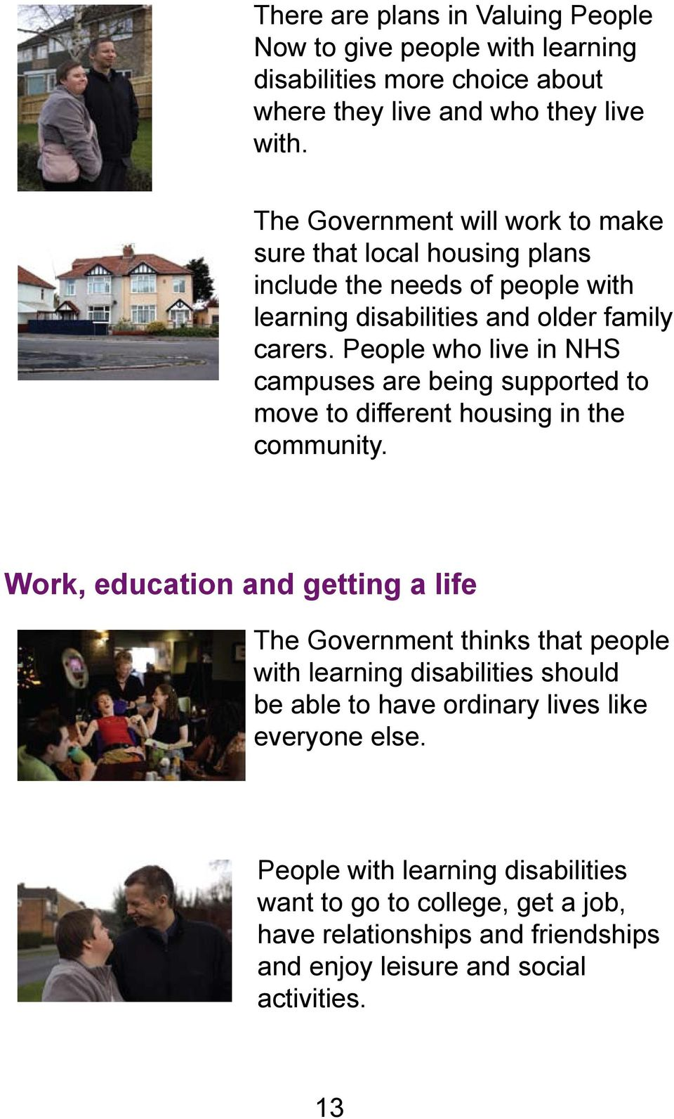 People who live in NHS campuses are being supported to move to different housing in the community.