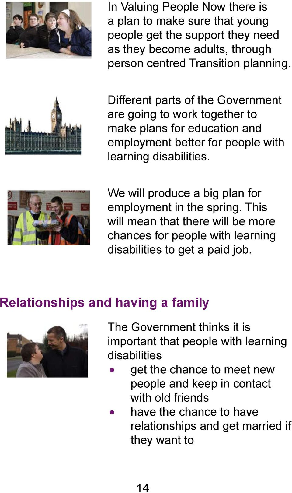 We will produce a big plan for employment in the spring. This will mean that there will be more chances for people with learning disabilities to get a paid job.