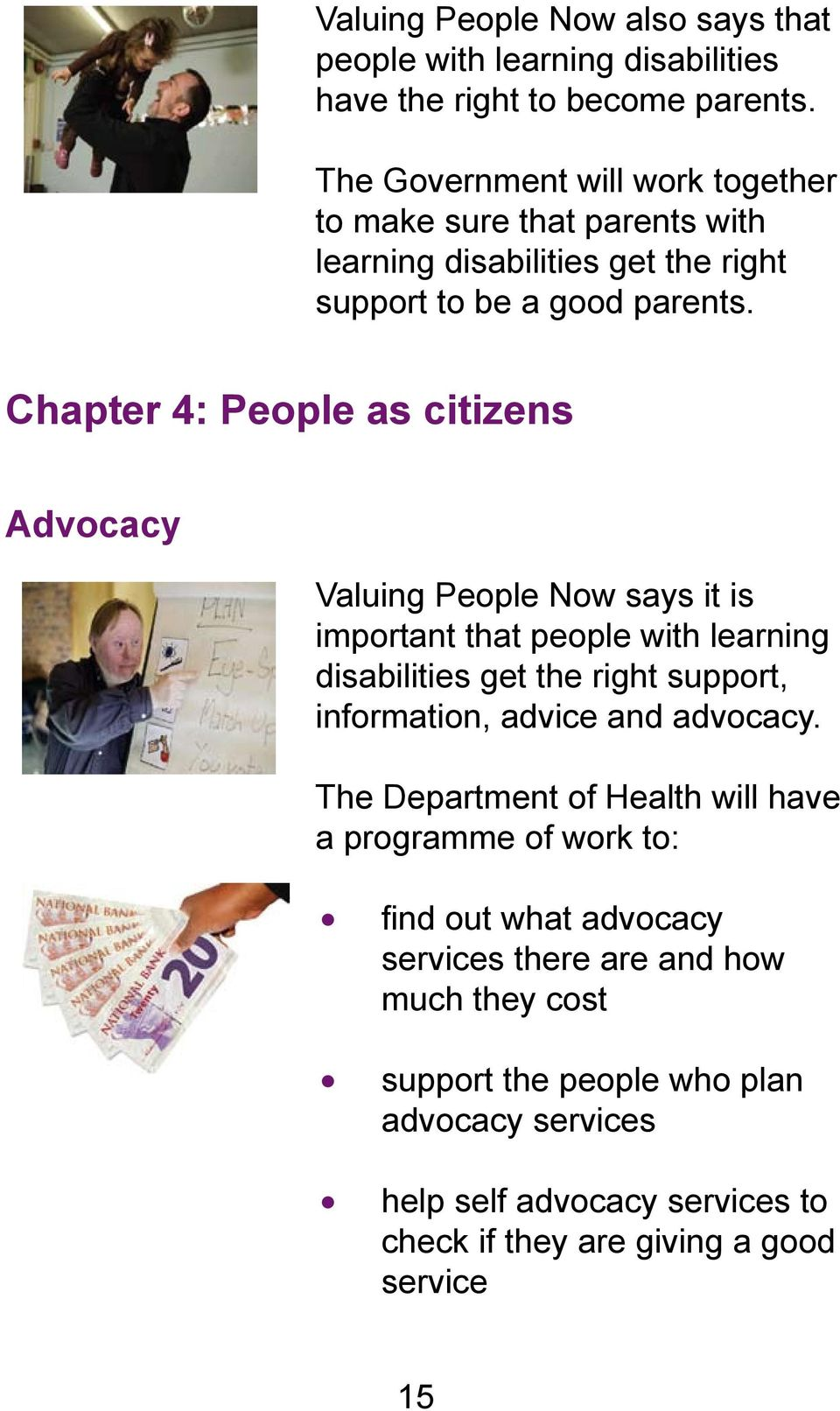 Chapter 4: People as citizens Advocacy Valuing People Now says it is important that people with learning disabilities get the right support, information, advice