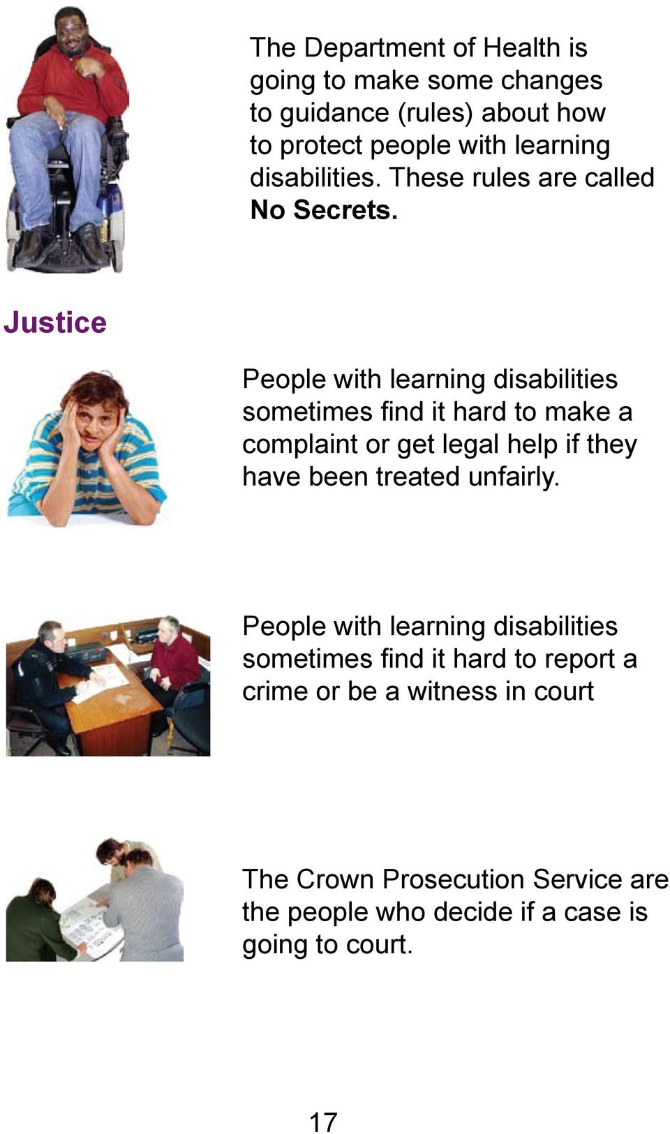 Justice People with learning disabilities sometimes find it hard to make a complaint or get legal help if they have been