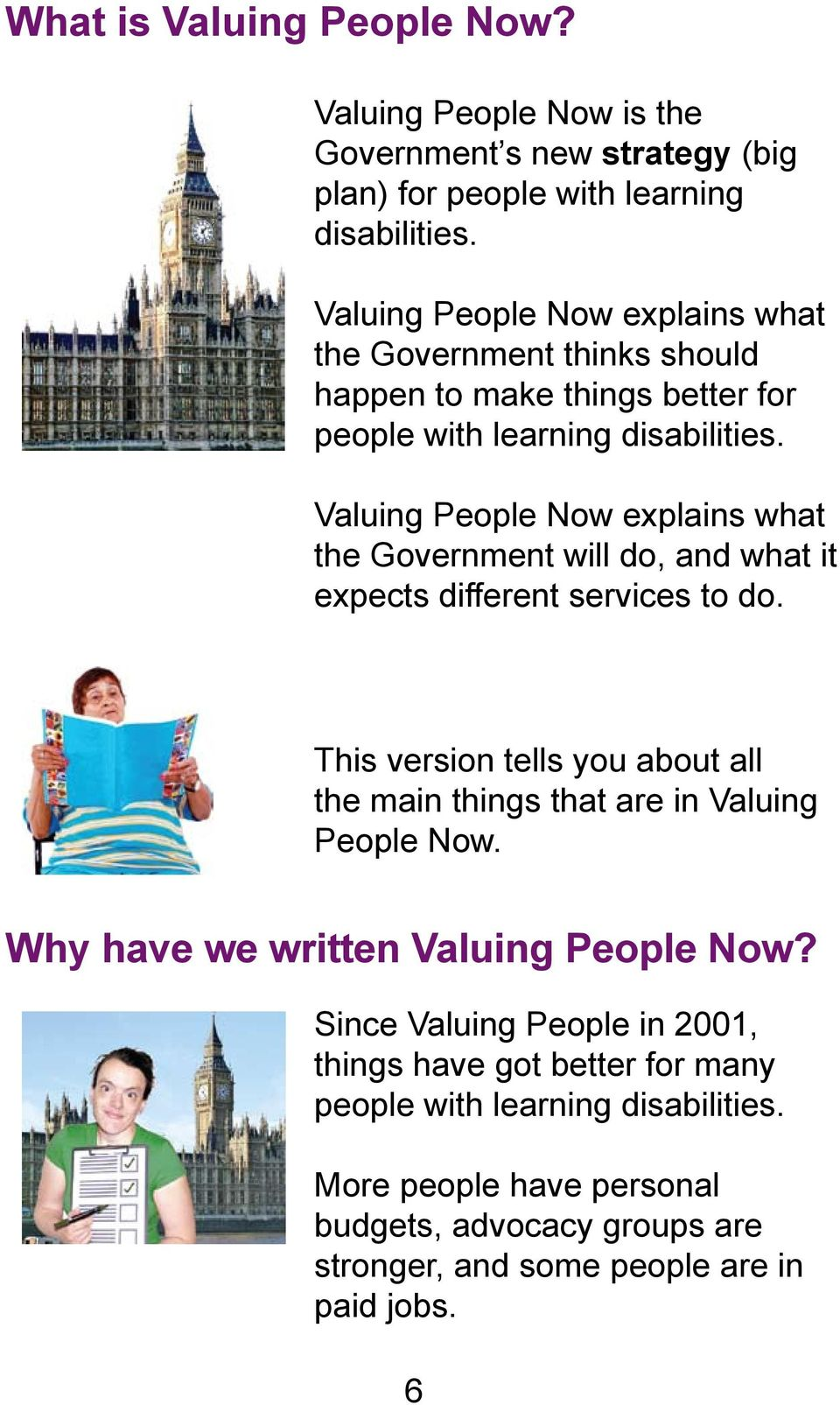 Valuing People Now explains what the Government will do, and what it expects different services to do.