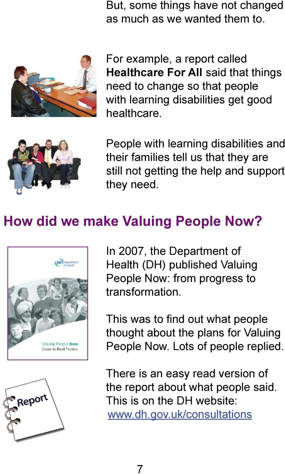 People with learning disabilities and their families tell us that they are still not getting the help and support they need. How did we make Valuing People Now?