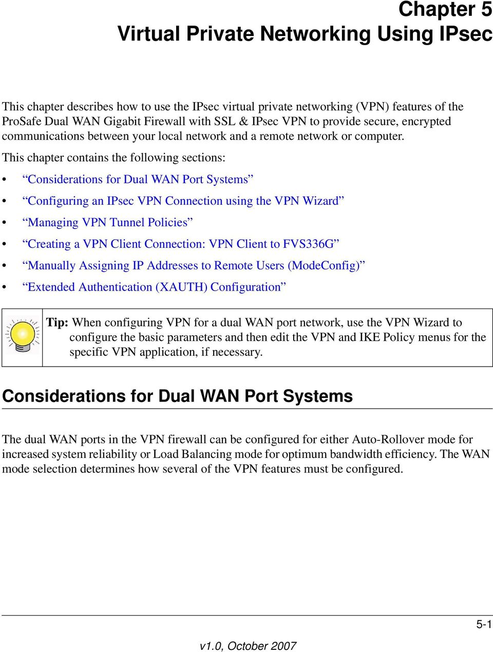This chapter contains the following sections: Considerations for Dual WAN Port Systems Configuring an IPsec VPN Connection using the VPN Wizard Managing VPN Tunnel Policies Creating a VPN Client