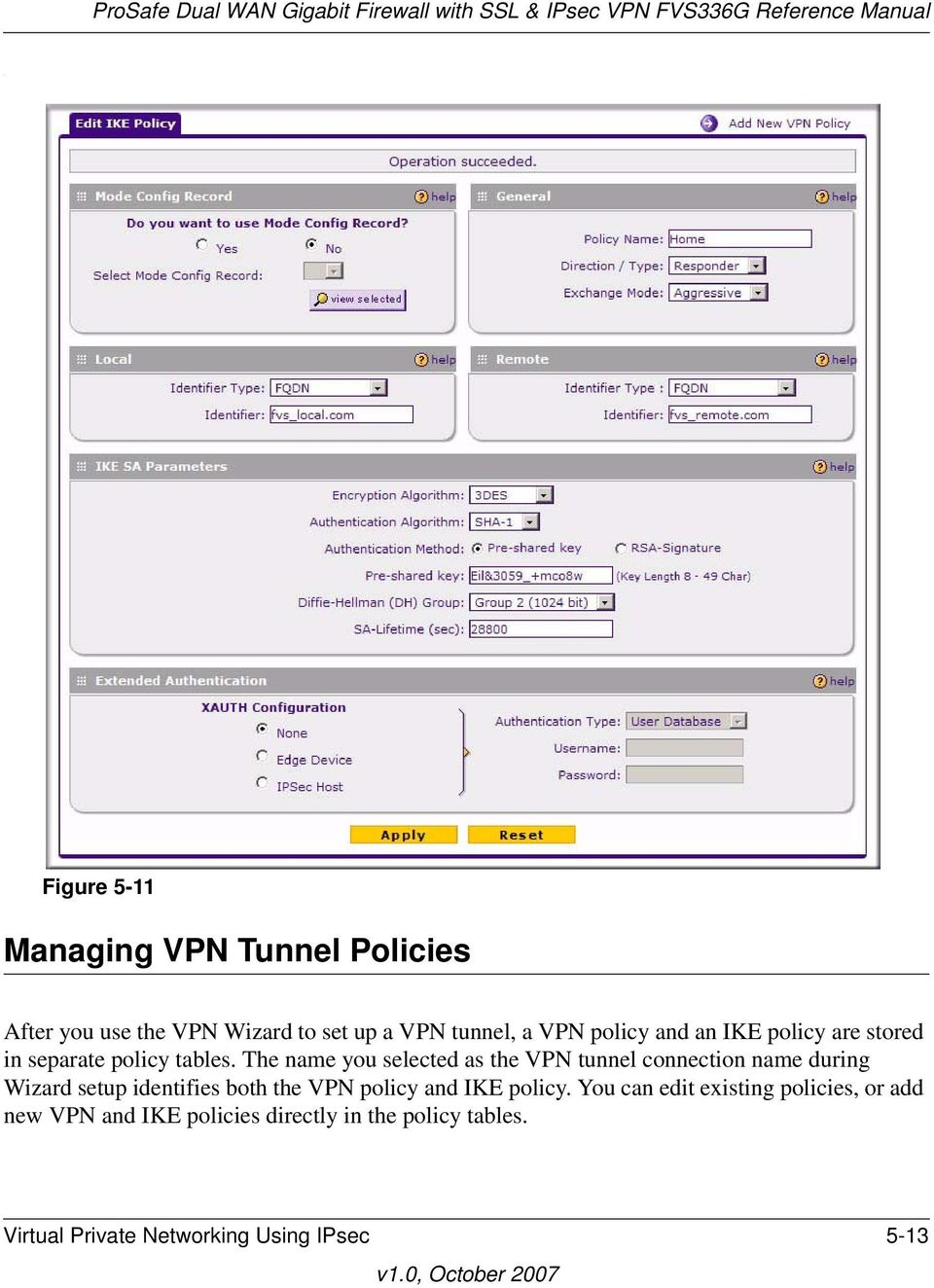 The name you selected as the VPN tunnel connection name during Wizard setup identifies both the VPN policy and IKE policy.