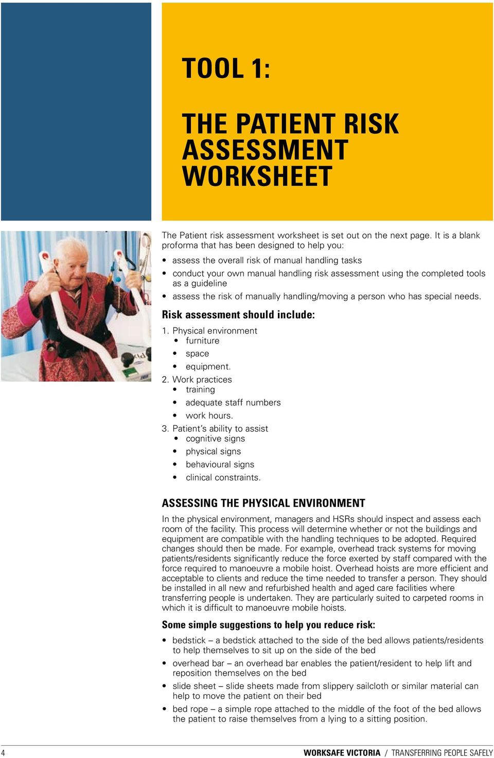 assess the risk of manually handling/moving a person who has special needs. Risk assessment should include: 1. Physical environment furniture space equipment. 2.