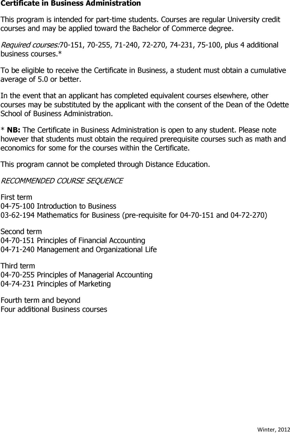 * To be eligible to receive the Certificate in Business, a student must obtain a cumulative average of 5.0 or better.