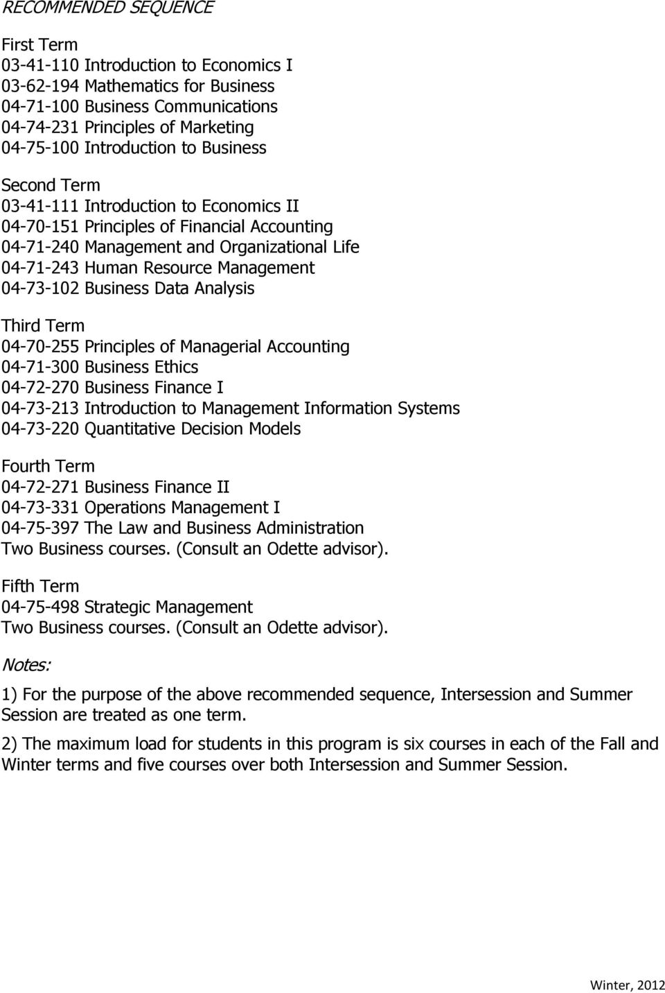 Business Finance I 04-73-213 Introduction to Management Information Systems 04-73-220 Quantitative Decision Models Fourth Term 04-72-271 Business Finance II 04-73-331 Operations Management I