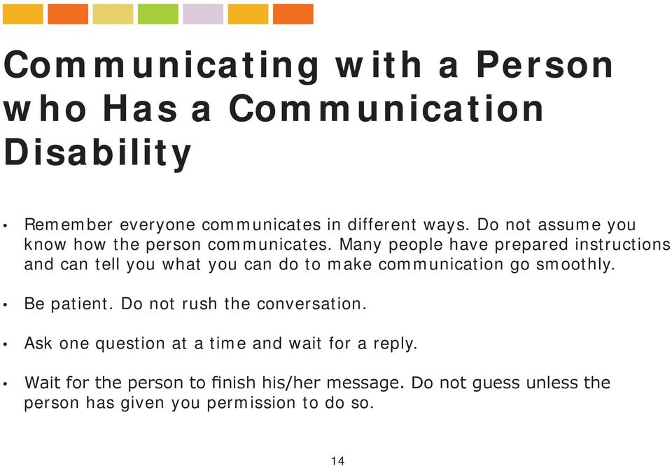Many people have prepared instructions and can tell you what you can do to make communication go smoothly. Be patient.