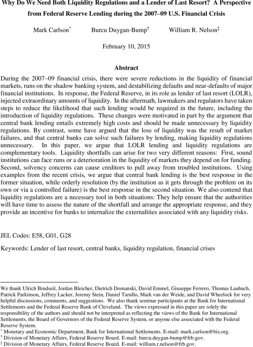 defaults and near-defaults of major financial institutions. In response, the Federal Reserve, in its role as lender of last resort (LOLR), injected extraordinary amounts of liquidity.