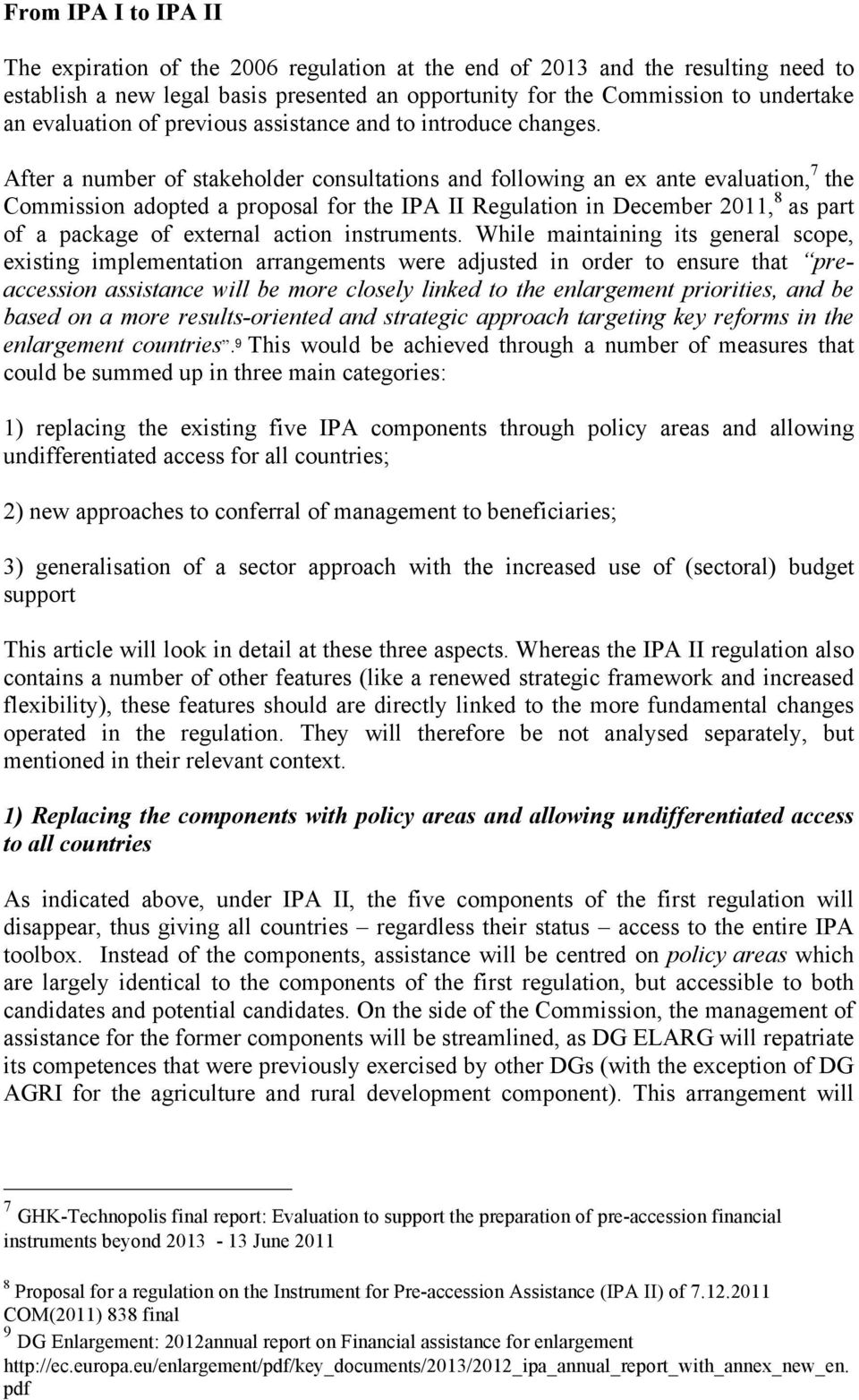 After a number of stakeholder consultations and following an ex ante evaluation, 7 the Commission adopted a proposal for the IPA II Regulation in December 2011, 8 as part of a package of external