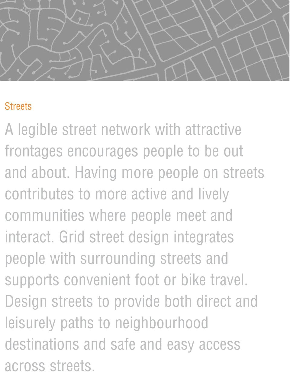 Grid street design integrates people with surrounding streets and supports convenient foot or bike travel.