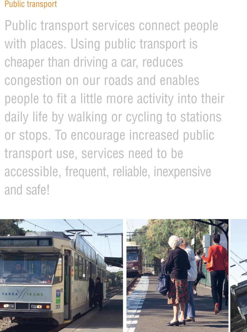 people to fit a little more activity into their daily life by walking or cycling to stations or