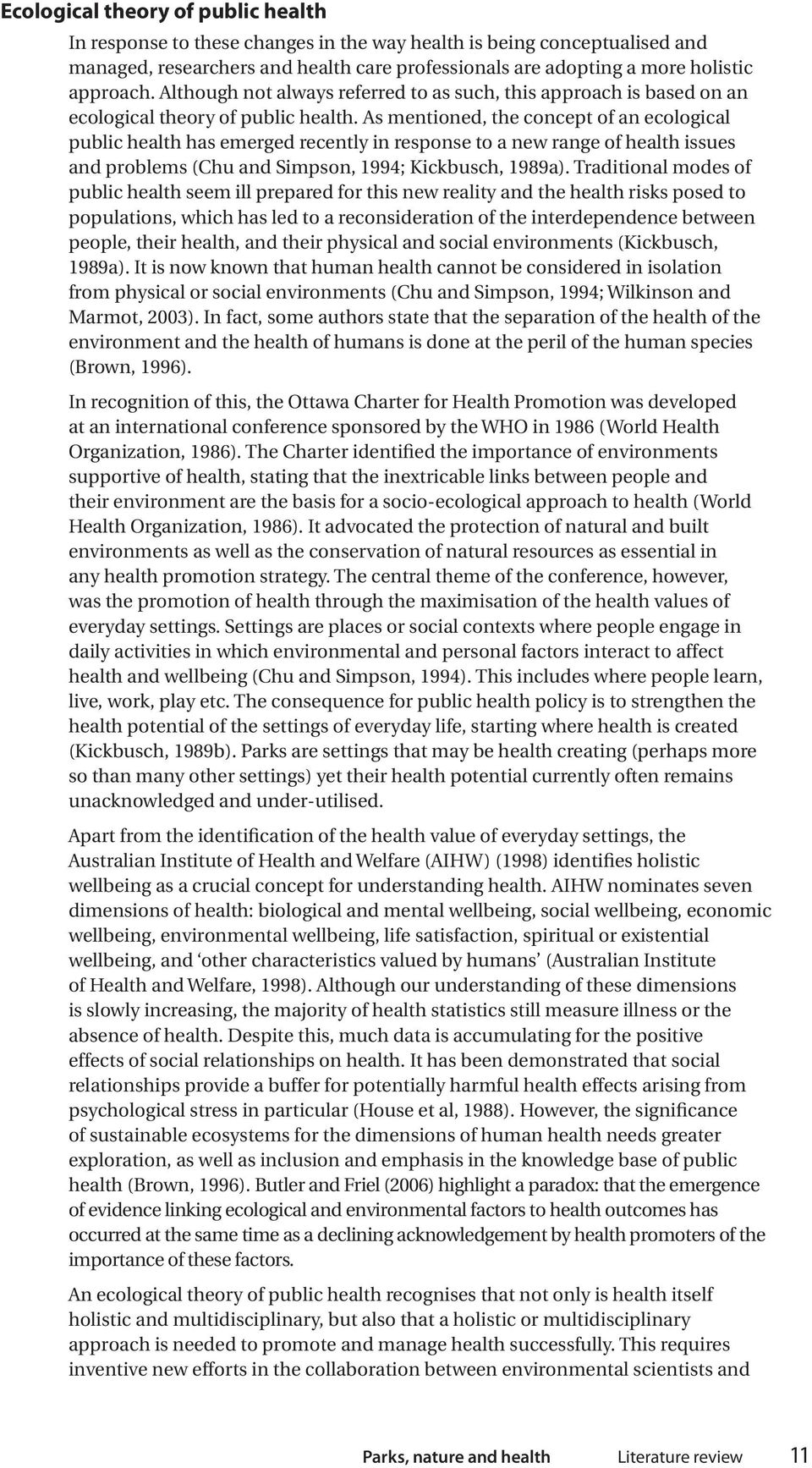 As mentioned, the concept of an ecological public health has emerged recently in response to a new range of health issues and problems (Chu and Simpson, 1994; Kickbusch, 1989a).