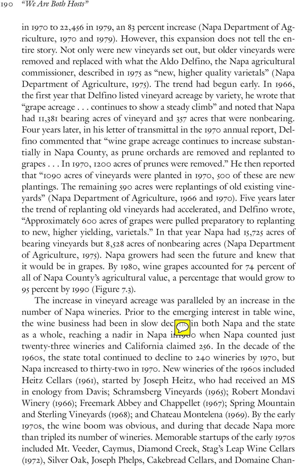 (Napa Department of Agriculture, 1975). The trend had begun early. In 1966, the first year that Delfino listed vineyard acreage by variety, he wrote that grape acreage.