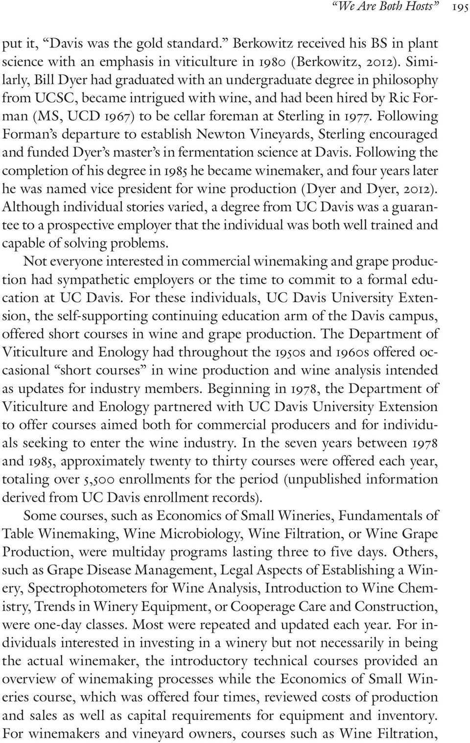 in 1977. Following Forman s departure to establish Newton Vineyards, Sterling encouraged and funded Dyer s master s in fermentation science at Davis.