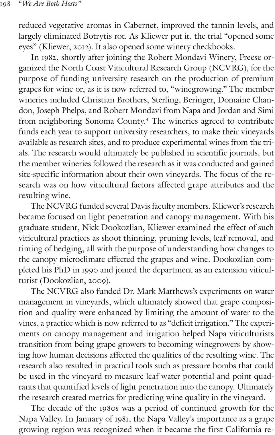 In 1982, shortly after joining the Robert Mondavi Winery, Freese organized the North Coast Viticultural Research Group (NCVRG), for the purpose of funding university research on the production of