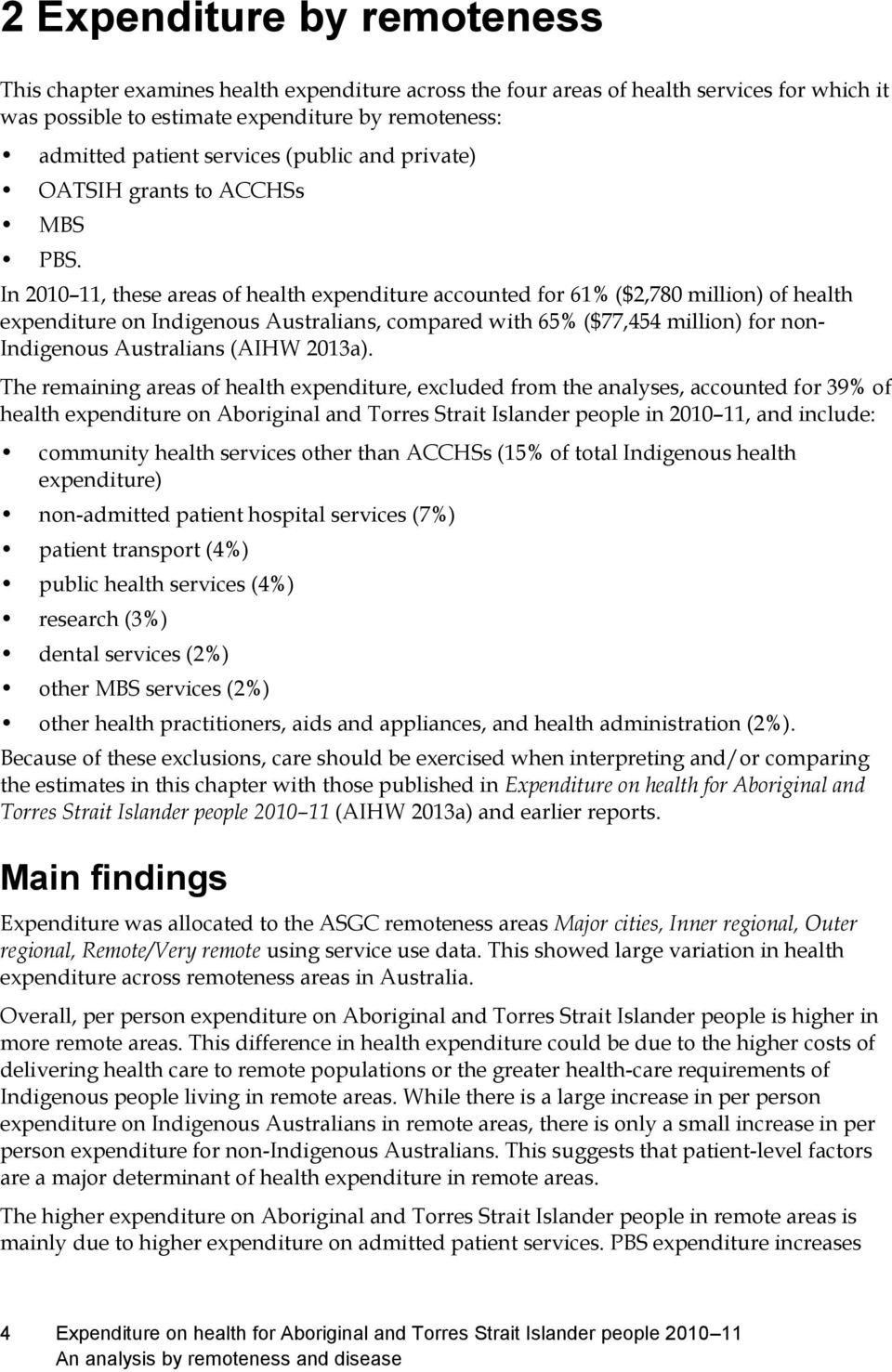 In 2010 11, these areas of health expenditure accounted for 61% ($2,780 million) of health expenditure on Indigenous Australians, compared with 65% ($77,454 million) for non- Indigenous Australians